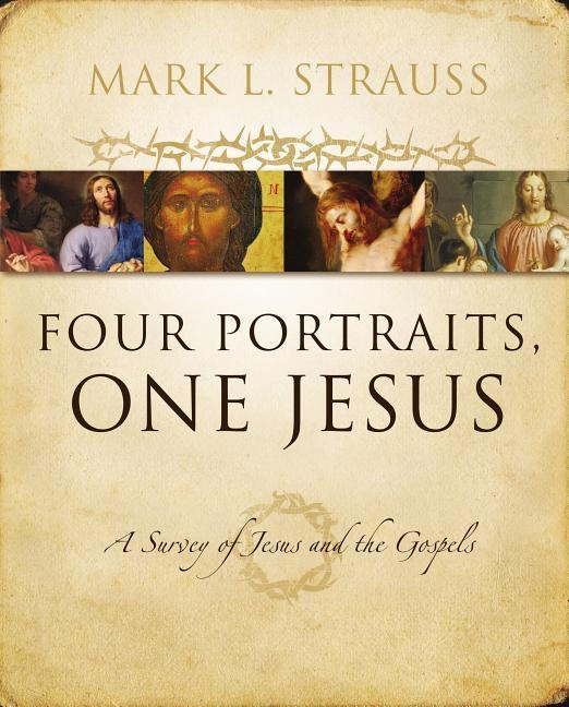 Four Portraits, One Jesus by Mark L. Strauss, ISBN: 9780310226970