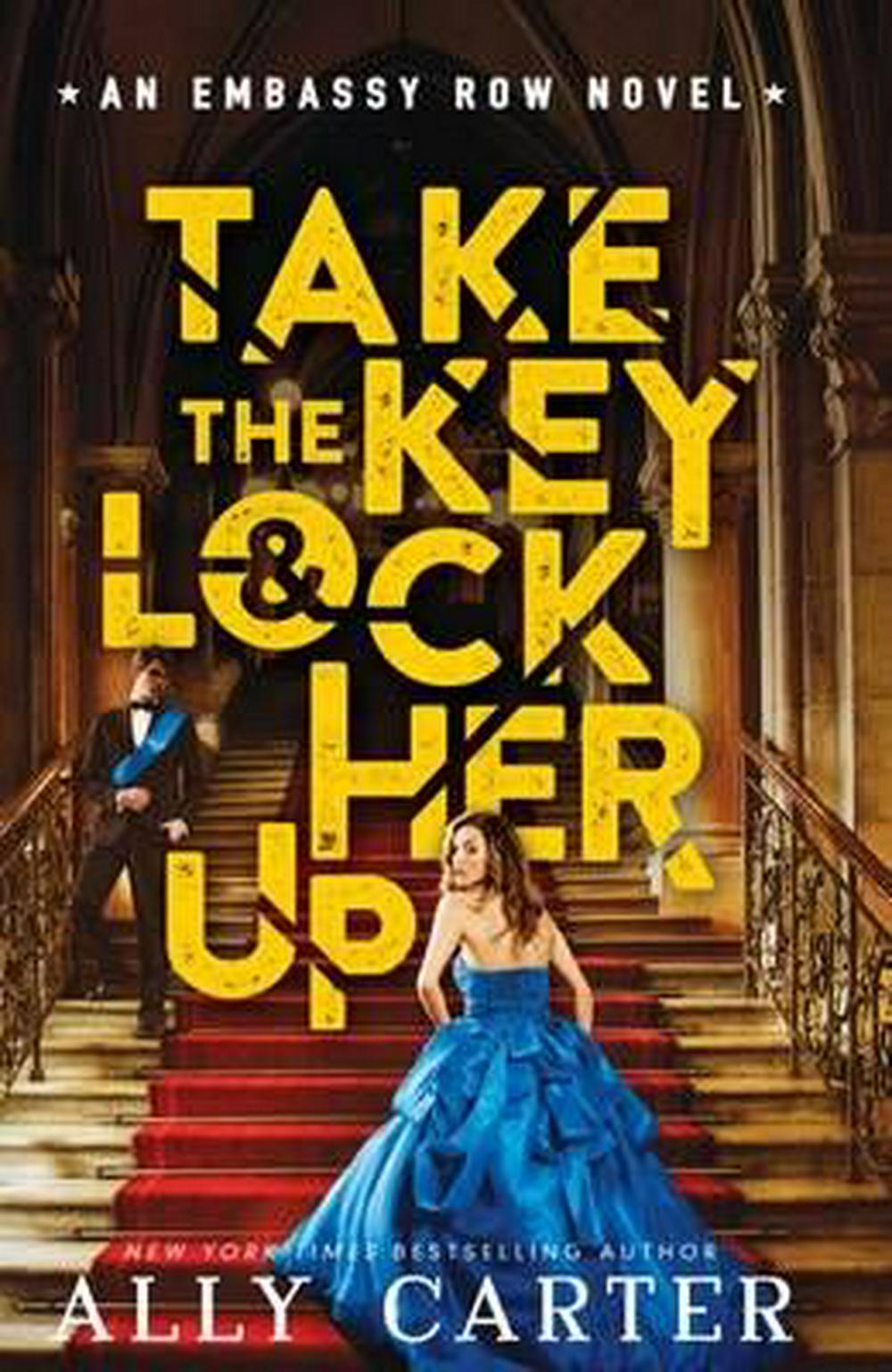 Embassy Row#3 Take the Key and Lock Her Up HB by Ally Carter, ISBN: 9781760153588