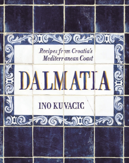 Dalmatia: Recipes from Croatia's Dalmatian Coast by Ino Kuvacic, ISBN: 9781743792551