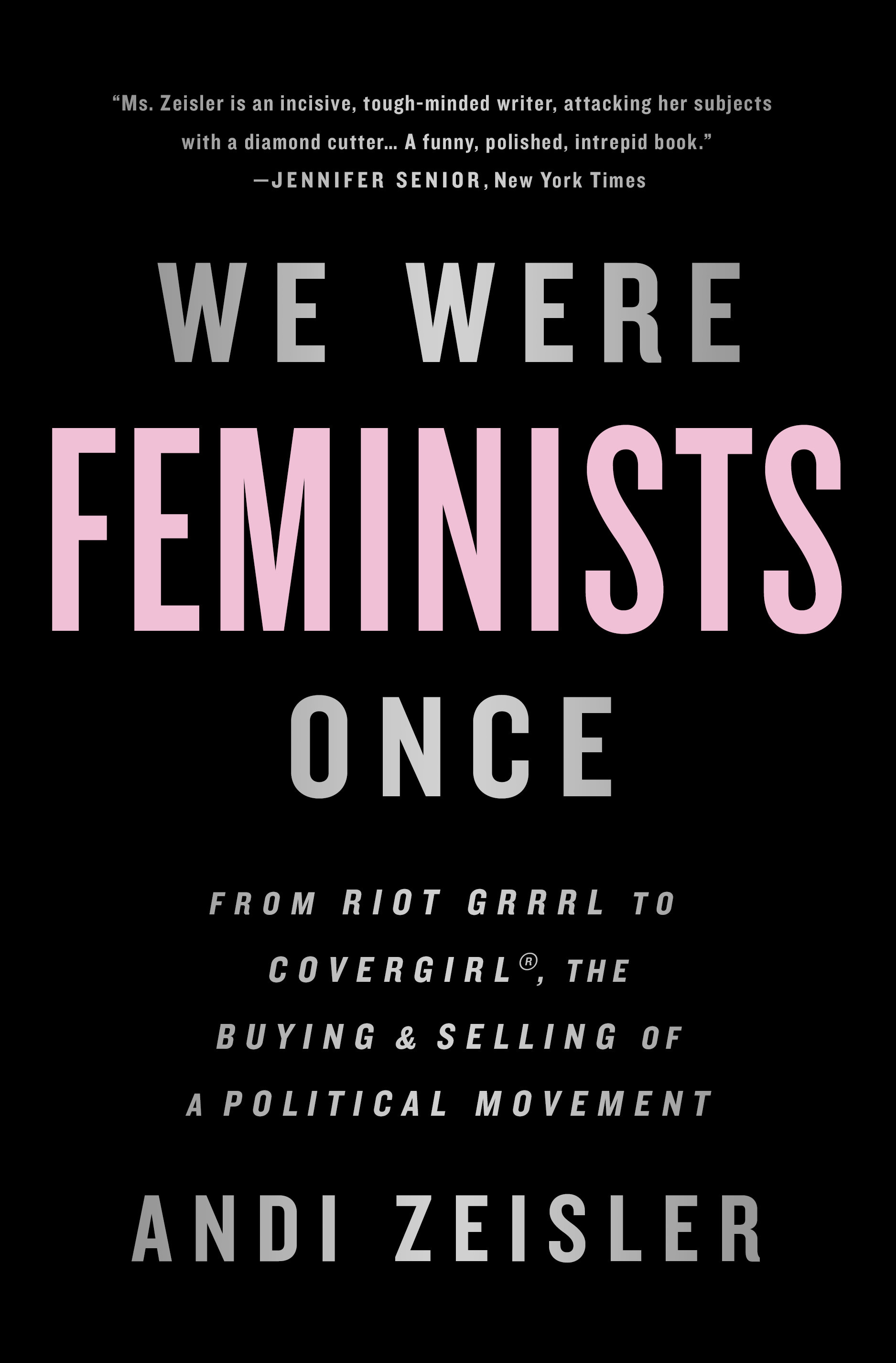 We Were Feminists Once by Andi Zeisler, ISBN: 9781610397735