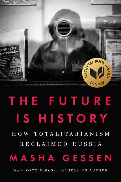 The Future is History: How Totalitarianism Reclaimed Russia by Masha Gessen, ISBN: 9780525534068