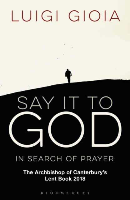 Say it to GodIn Search of Prayer: The Archbishop of Canterbu...