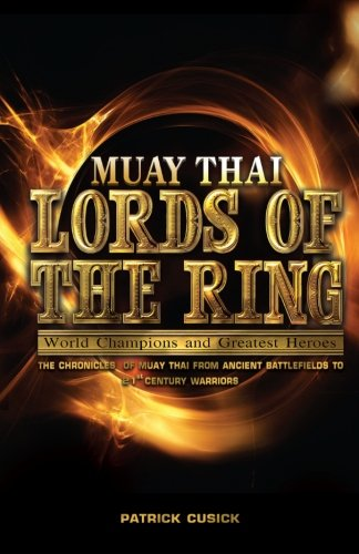 Muay Thai - Lords of the Ring: Muay Thai - World Champions and Greatest Heroes