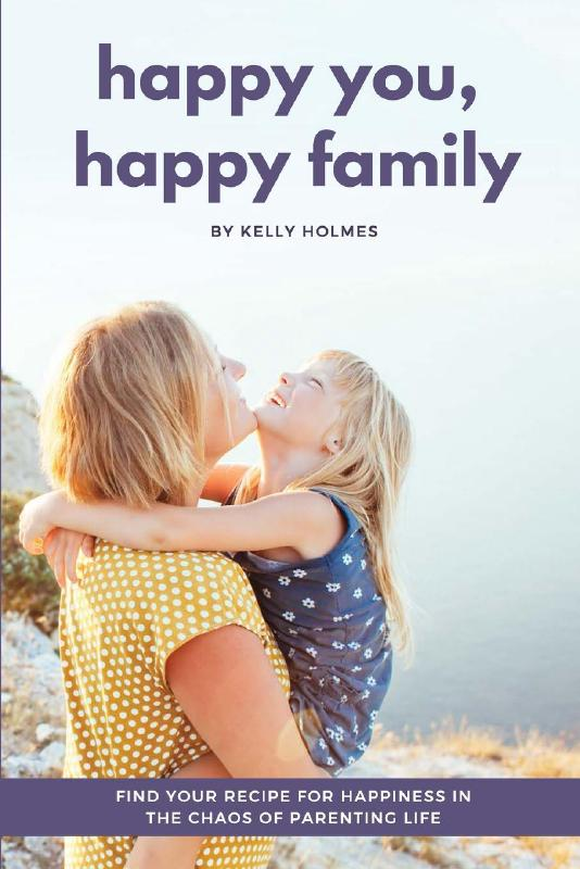 Happy You, Happy Family: Find Your Recipe for Happiness in the Chaos of Parenting Life