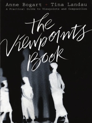 The Viewpoints Book: A Practical Guide to Viewpoints and Composition by Anne Bogart, ISBN: 9781559366779
