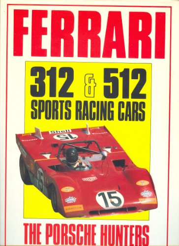 Ferrari 312 and 512 Sports Racing Cars: The Porsche Hunters (A Foulis motoring book)
