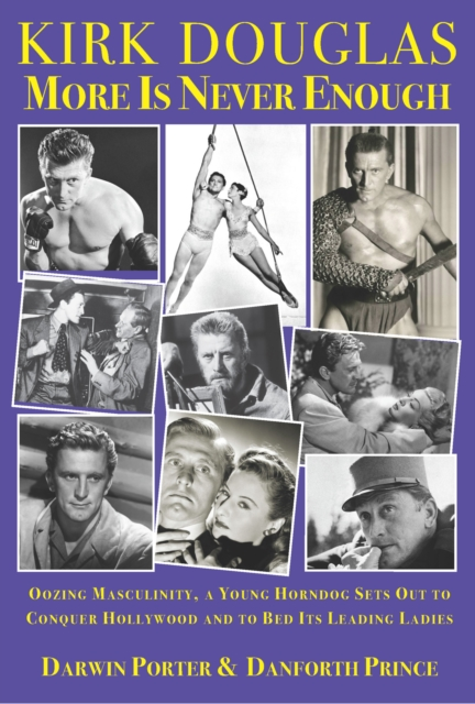 Kirk Douglas More Is Never Enough: Oozing Masculinity, a Young Horndog Sets Out to Conquer Hollywood & to Bed Its Leading Ladies (Blood Moon's Babylon)