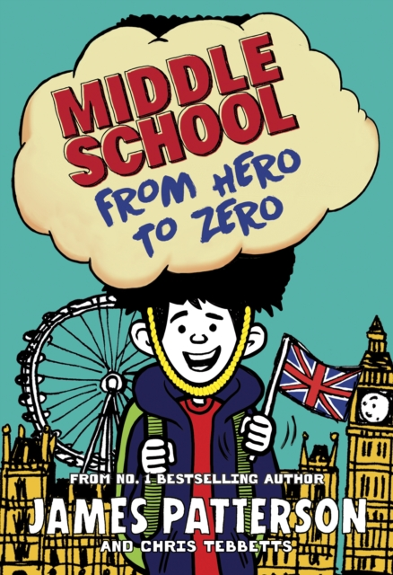 Middle School: From Hero to Zero: (Middle School 10) by James Patterson, ISBN: 9781784753917