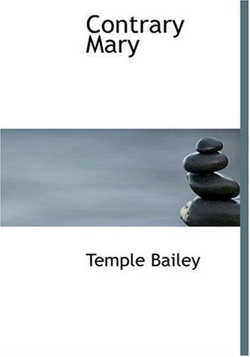 Contrary Mary by Temple Bailey, ISBN: 9780554295510