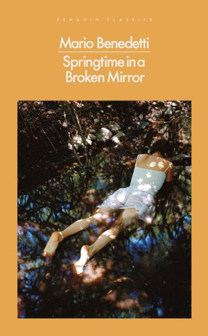 Springtime in a Broken Mirror by Mario Benedetti, ISBN: 9780241327203