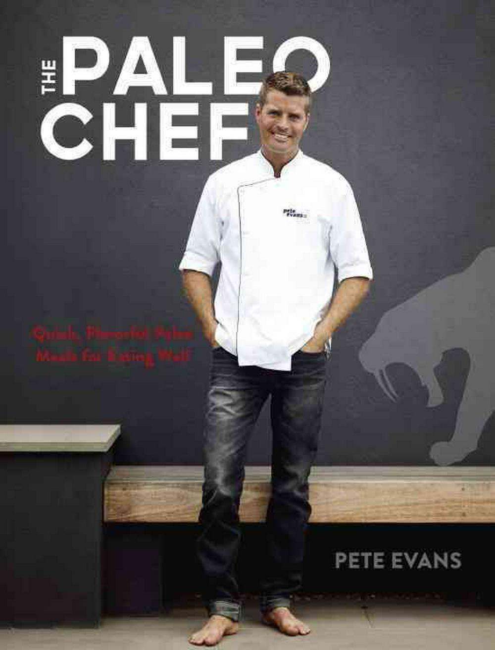 Pete Evans, the Paleo Chef by Pete Evans Chef Pty Limited, ISBN: 9781607747437