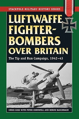 Luftwaffe Fighter-Bombers Over Britain by Chris Goss, ISBN: 9780811706919