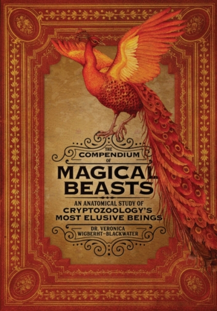 The Compendium of Magical Beasts: An Anatomical Study of Cryptozoology's Most Elusive Beings by Veronica Wigberht-Blackwater, ISBN: 9780762464654