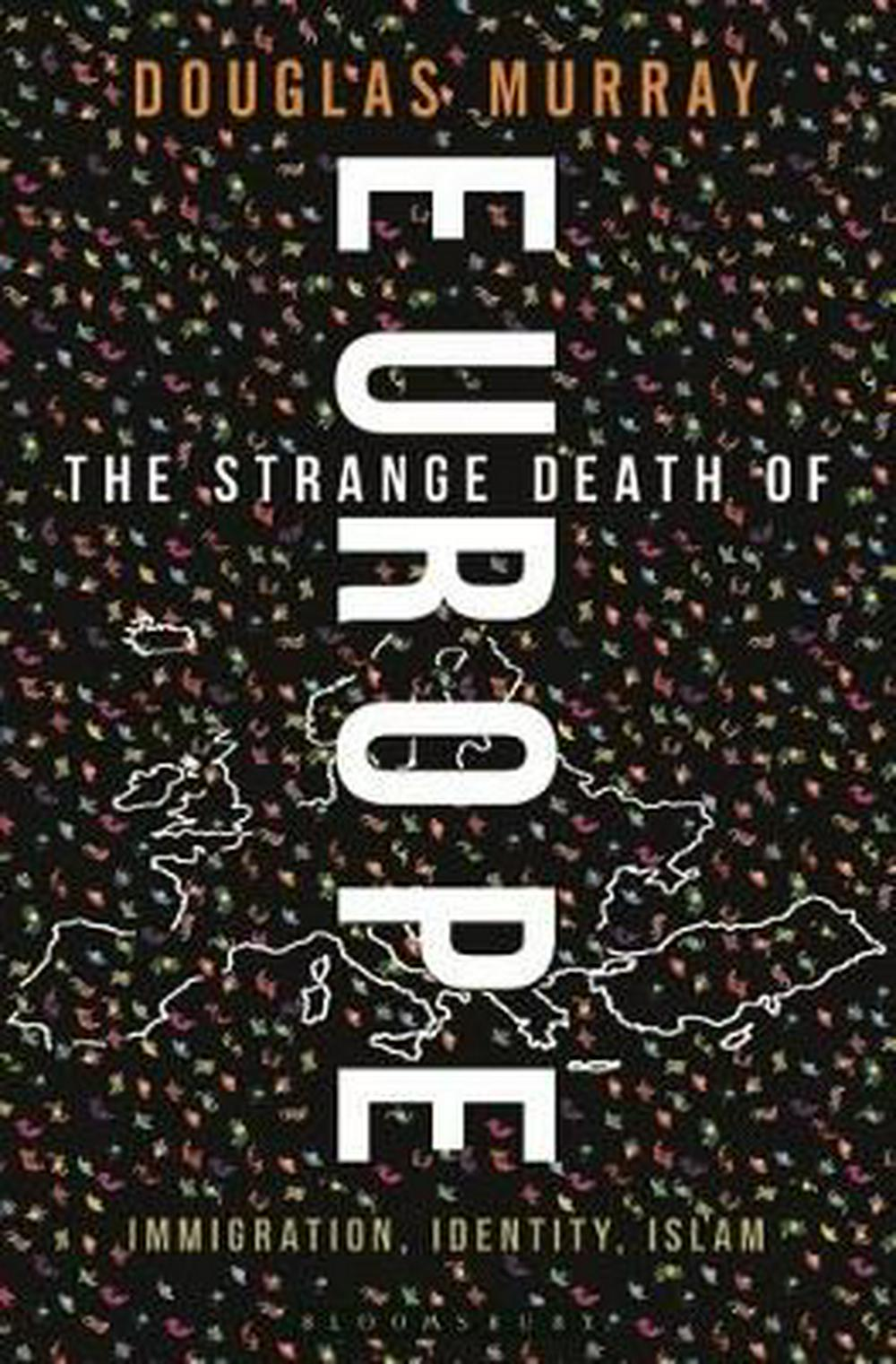 The Strange Death of Europe: Immigration, Identity, Islam by Douglas Murray, ISBN: 9781472954855