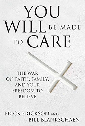 You Will Be Made to Care: The War on Your Freedom to Believe