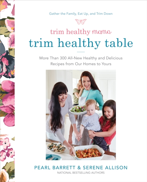 Trim Healthy Mama: The Trim Healthy Table - More Than 250 Healthy, Delicious Recipes from Our Kitchen to Yours by Pearl Barrett, ISBN: 9780804189989