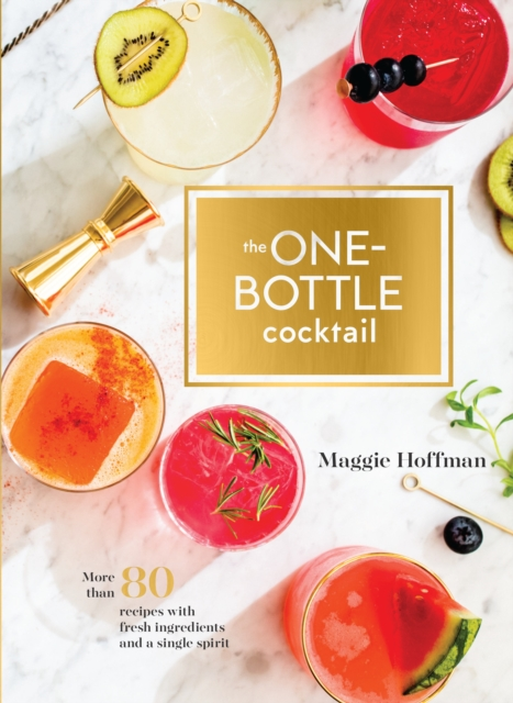 One-Bottle CocktailMore than 80 Recipes with Fresh Ingredients and...
