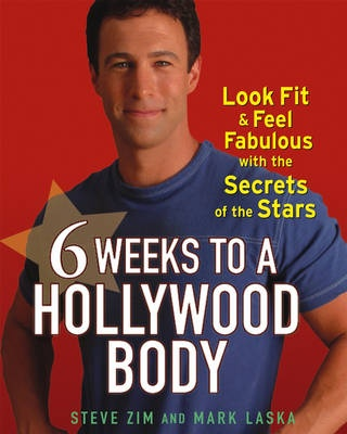6 Weeks to a Hollywood Body by Steve Zim, ISBN: 9780471715498