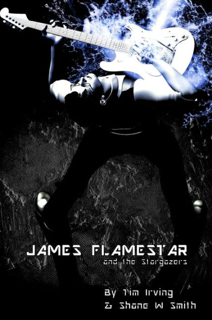 James Flamestar and the Stargazers by Shane W. Smith, ISBN: 9780992520922