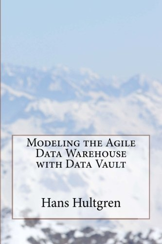 Modeling the Agile Data Warehouse with Data Vault: 1
