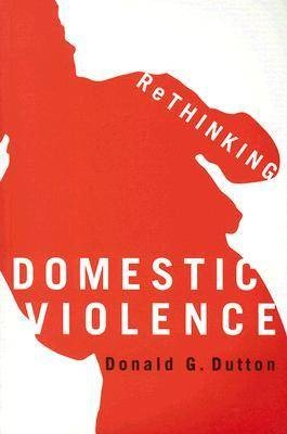 Rethinking Domestic Violence by Donald G. Dutton, ISBN: 9780774810159