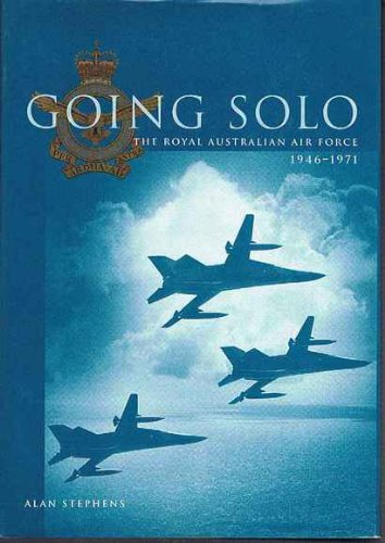 Going Solo: The Royal Australian Air Force, 1946-1971