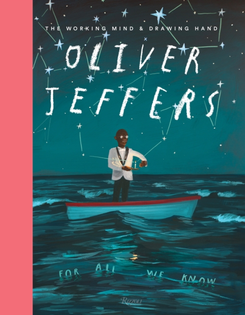 Oliver Jeffers: The Working Mind and Drawing Hand by Oliver Jeffers, ISBN: 9780847862993