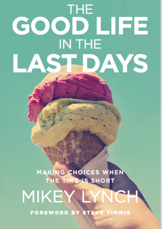 The Good Life in the Last Days by Mikey Lynch, ISBN: 9781925424256
