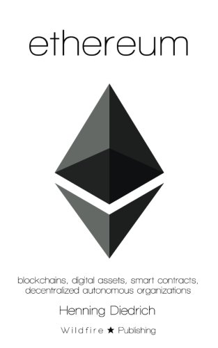 Ethereum: Blockchains, Digital Assets, Smart Contracts, Decentralized Autonomous Organizations by Henning Diedrich, ISBN: 9781523930470