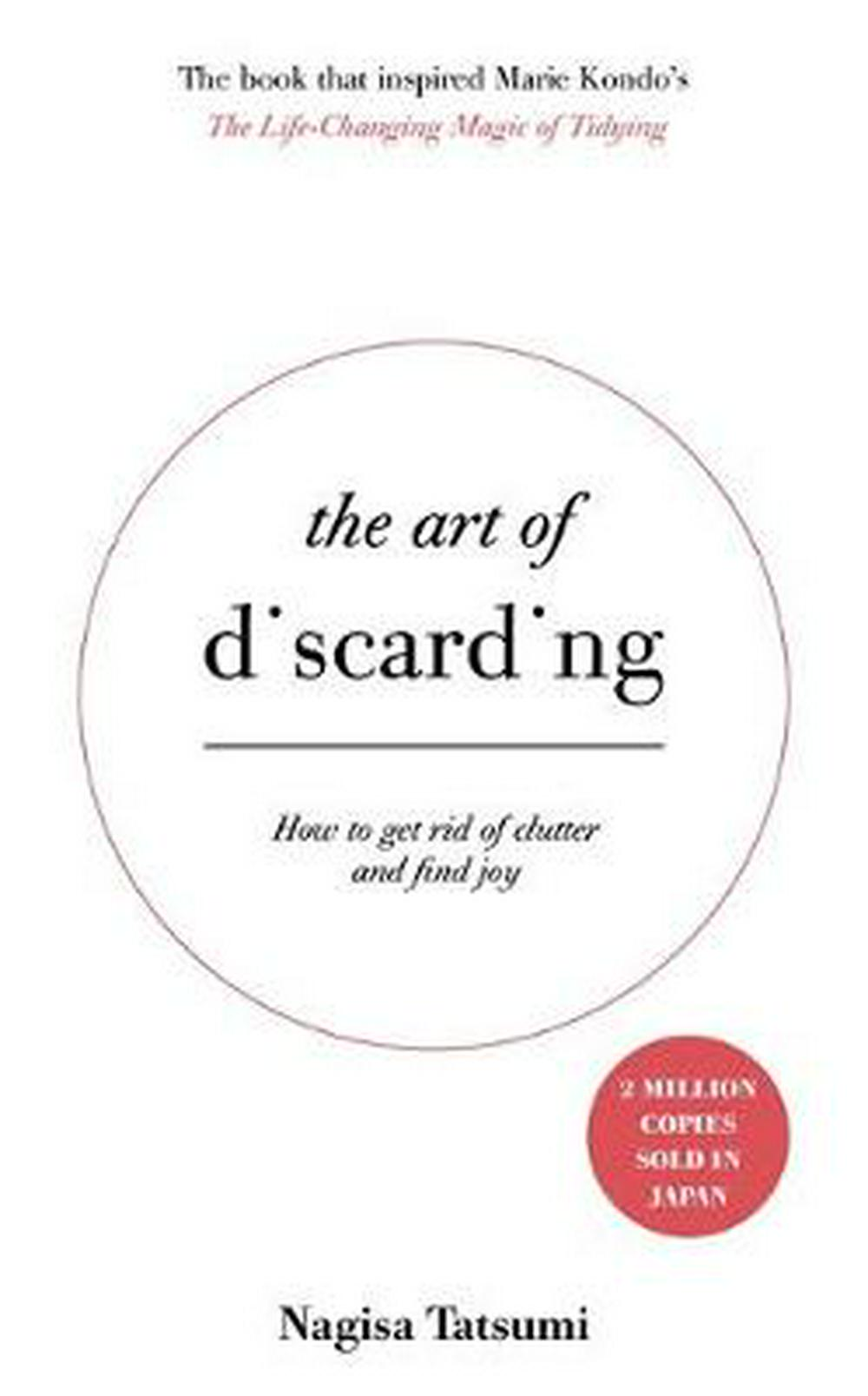 The Art of Discarding: How to get rid of clutter and find joy by Nagisa Tatsumi, ISBN: 9781473648210