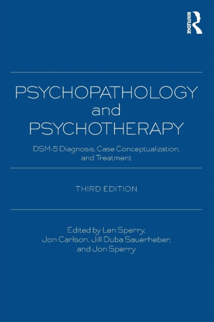 Psychopathology and Psychotherapy: DSM-5 Diagnosis, Case Conceptualization, and Treatment by Len Sperry & Jon Carlson & Jill Duba Sauerheber & Jon Sperry, ISBN: 9780415838733