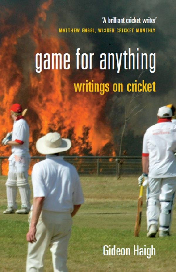 Game For Anything: Writings on Cricket by Gideon Haigh, ISBN: 9781781310052