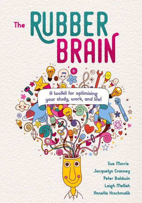 The Rubber Brain: A Toolkit for Optimising Your Study, Work, and Life! by Sue Morris, ISBN: 9781925644081