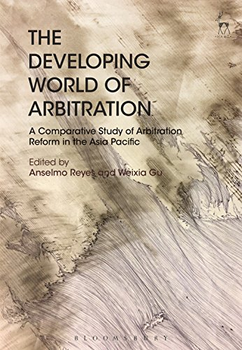 The Developing World of Arbitration: A Comparative Study of Arbitration Reform in the Asia Pacific by Anselmo, Gu, Weixia Reyes, ISBN: 9781509910182