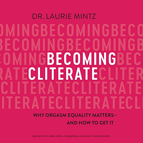 Becoming Cliterate: Why Orgasm Equality Matters and How to Get It