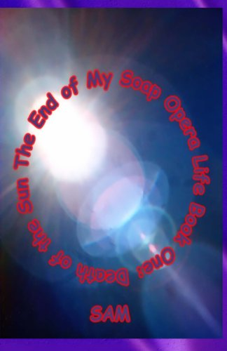 The End of My Soap Opera Life: -): Book One: Death of the Sun (Paperback) by S a M, ISBN: 9781939890092