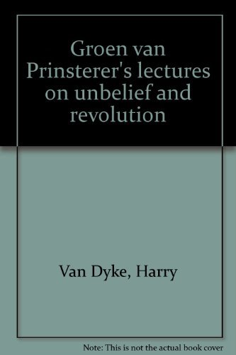 Groen van Prinsterer's lectures on unbelief and revolution