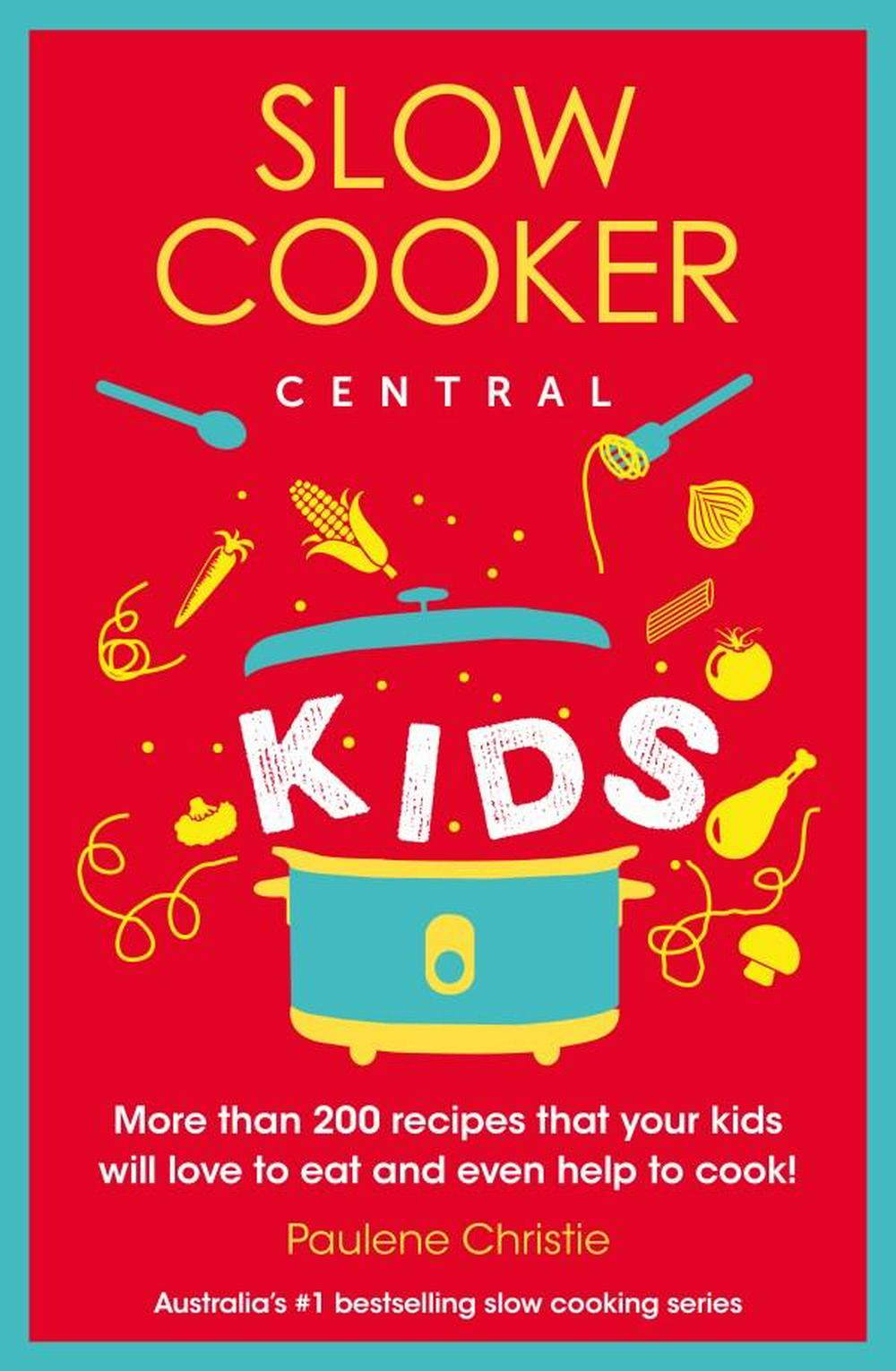 Slow Cooker Central KidsSlow Cooker Central by Paulene Christie, ISBN: 9780733339226