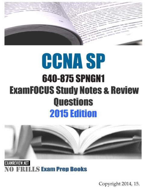 CCNA SP 640-875 SPNGN1 ExamFOCUS Study Notes & Review Questions 2015 Edition