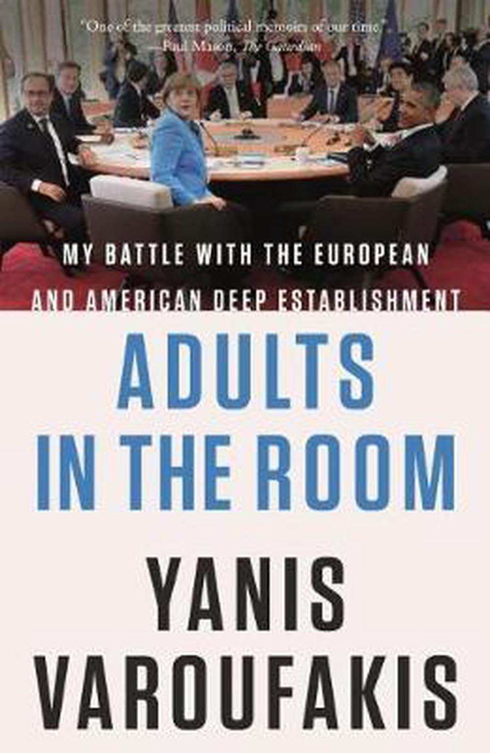 Adults in the Room: My Battle with the European and American Deep Establishment by Yanis Varoufakis, ISBN: 9780374538057
