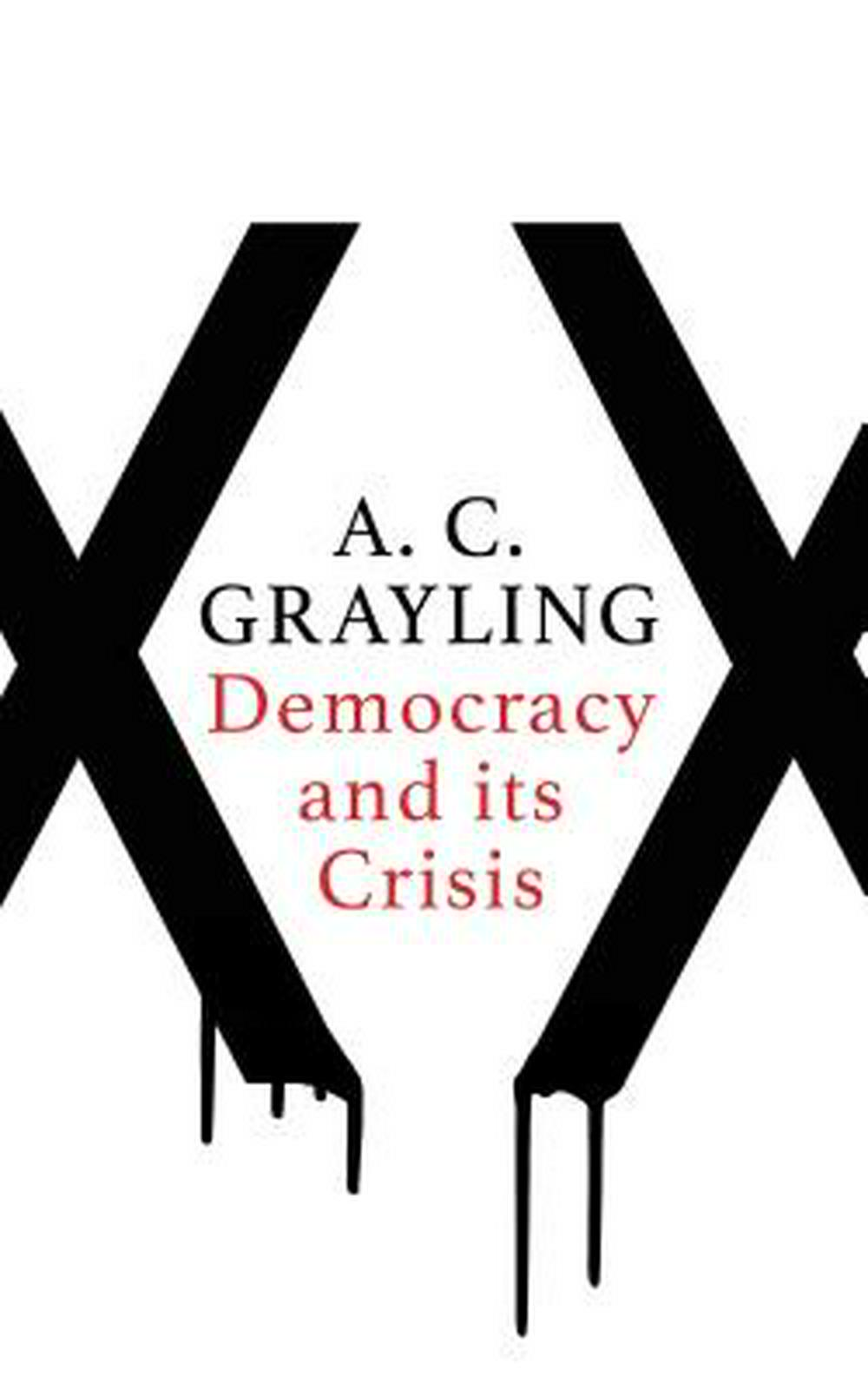 Democracy and its Crisis by A. C. Grayling, ISBN: 9781786072894