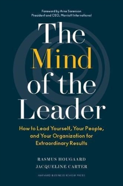 The Mind of the LeaderHow to Lead Yourself, Your People, and Your Org...