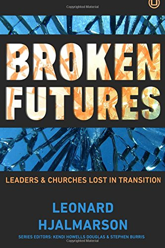 Broken Futures: Leaders and Churches Lost in Transition by Len Hjalmarson, ISBN: 9780998917719
