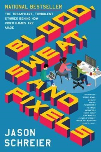 Blood, Sweat, and Pixels: The Triumphant, Turbulent Stories Behind How Video Games Are Made by Jason Schreier, ISBN: 9780062651235
