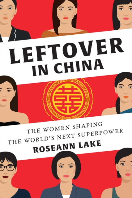 Leftover in China the Women Shaping the World's Next SuperpowerThe Women Shaping the World's Next Superpower