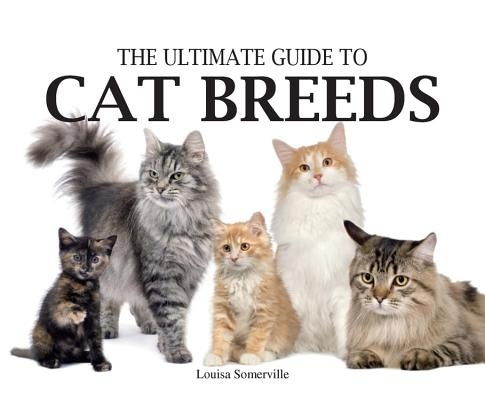 Ultimate Guide to Cat Breeds by Louisa Somerville, ISBN: 9780785822646