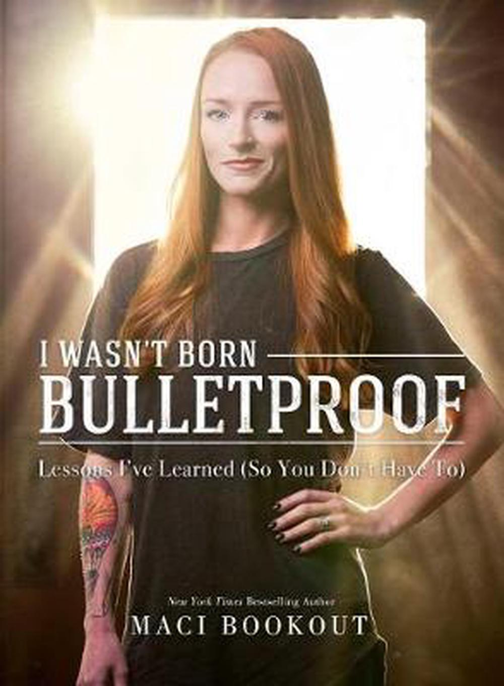 I Wasn't Born BulletproofLessons I've Learned (So You Don't Have To) by Maci Bookout, ISBN: 9781682613238