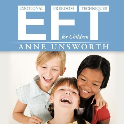 EFT (emotional Freedom Techniques) for Children by Anne Unsworth, ISBN: 9781438970943