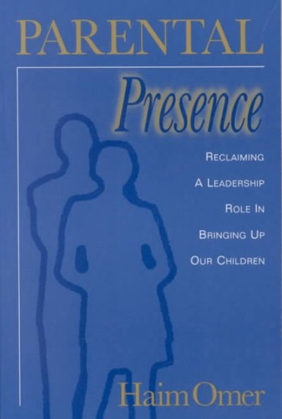 Parental Presence: Reclaiming a Leadership Role in Bringing Up Our Children by Haim Omer, ISBN: 9781891944390