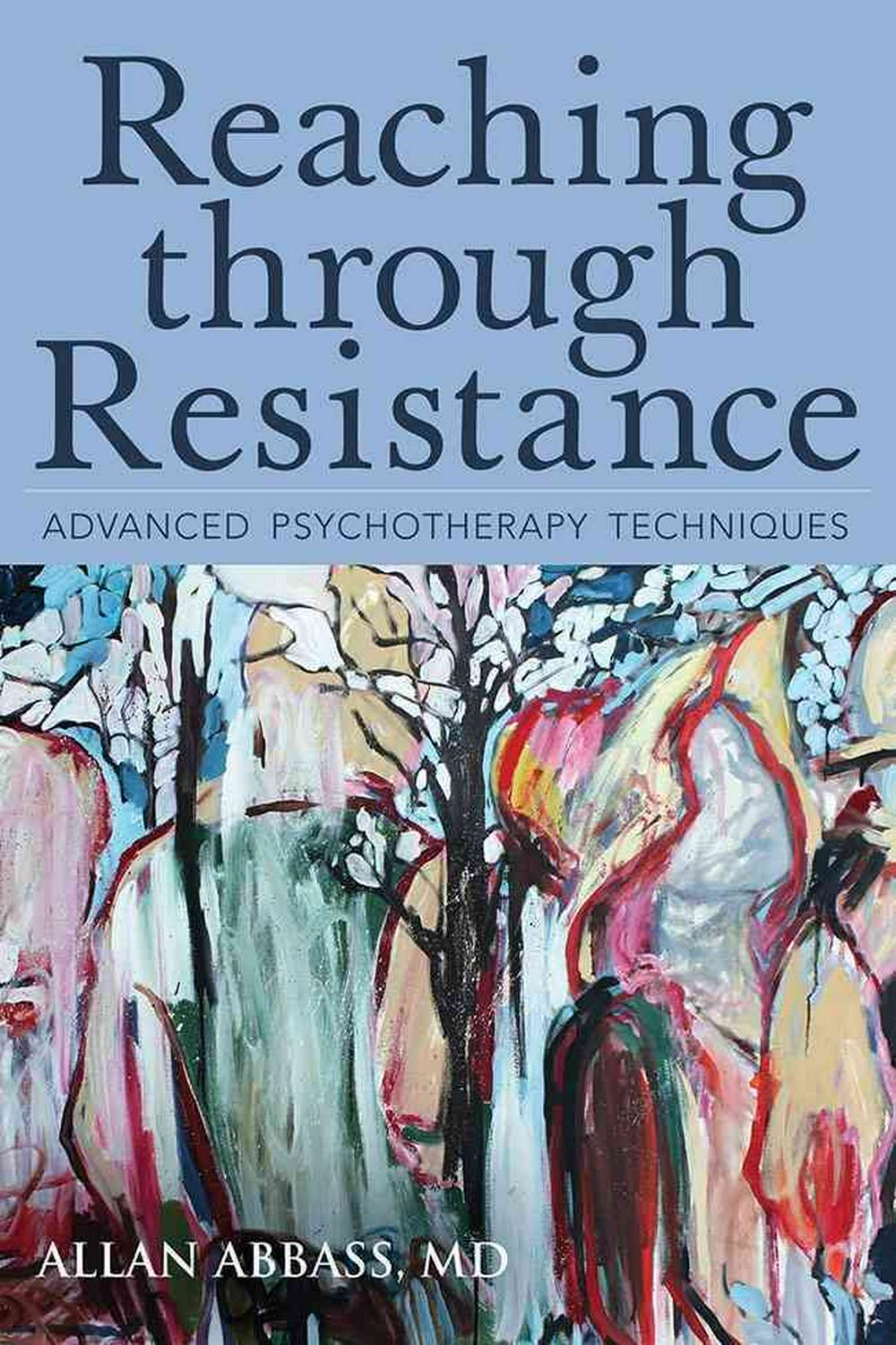 Reaching Through Resistance: Advanced Psychotherapy Techniques by Allan, MD Abbass, ISBN: 9780988378865